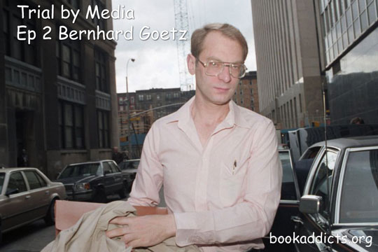 Trial by Media Ep 2 Bernhard Goetz NYC Subway Shooting | Book Addicts