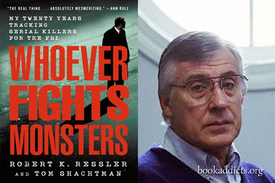 Whoever Fights Monsters by Robert K Ressler